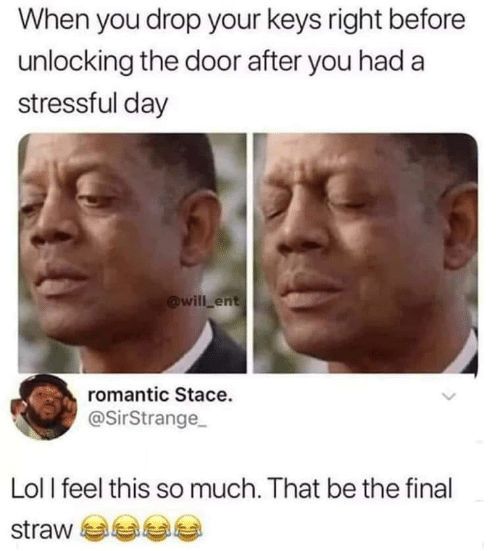 romantic: When you drop your keys right before  unlocking the door after you had a  stressful day  @will ent  romantic Stace.  @SirStrange  Lol l feel this so much. That be the final  straw