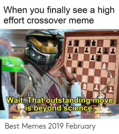 Memes 2019: When you finally see a high  effort crossover meme  Wait. That outstanding move  is bevond science Best Memes 2019 February