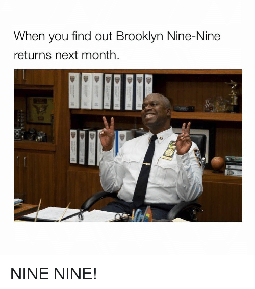 Memes, Brooklyn, and 🤖: When you find out Brooklyn Nine-Nine  returns next month NINE NINE!