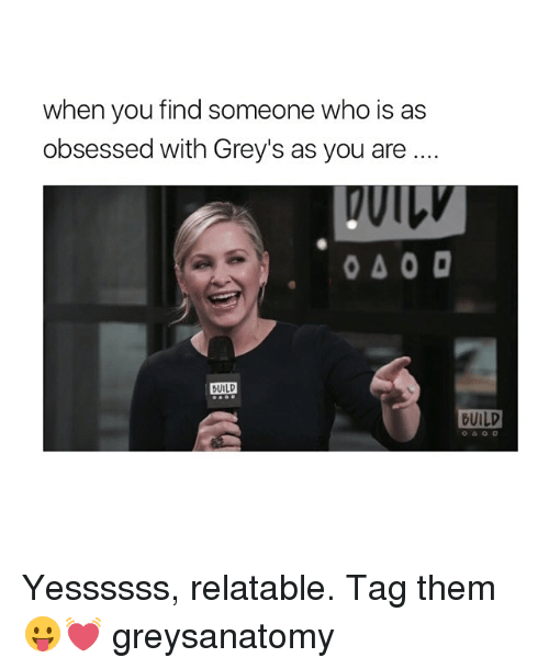 guild: when you find someone who is as  obsessed with Grey's as you are  040 D  DUILD  GUILD Yessssss, relatable. Tag them 😛💓 greysanatomy