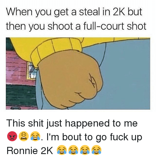 courting: When you get a steal in 2K but  then you shoot a full-court shot This shit just happened to me 😡😩😂. I'm bout to go fuck up Ronnie 2K 😂😂😂😂