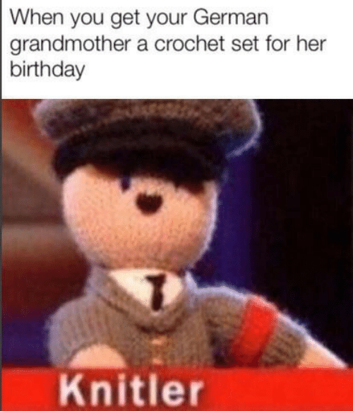 Birthday, Her, and German: When you get your German  grandmother a crochet set for her  birthday  Knitler