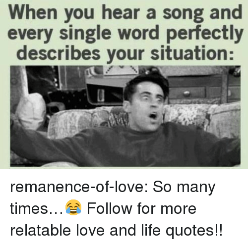 Life, Love, and Target: When you hear a song and  every single word perfectly  describes your situation: remanence-of-love:  So many times…😂  Follow for more relatable love and life quotes!!