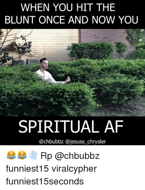 Af, Funny, and Chrysler: WHEN YOU HIT THE  BLUNT ONCE AND NOW YOU  SPIRITUAL AF  @chbubbz @jesuss_chrysler 😂😂💨 Rp @chbubbz funniest15 viralcypher funniest15seconds