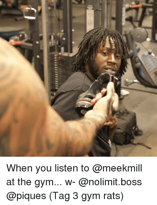 Gym, Memes, and Meekmill: When you listen to @meekmill at the gym... w- @nolimit.boss @piques (Tag 3 gym rats)