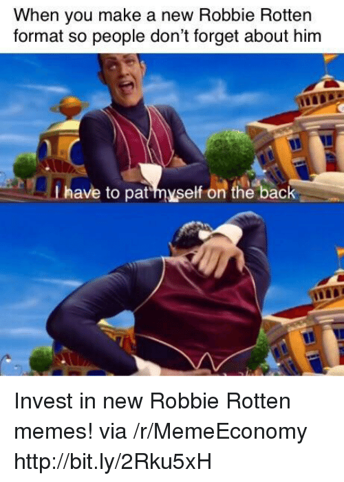 Memes, Http, and Back: When you make a new Robbie Rottern  format so people don't forget about him  t have to pathyself on the back Invest in new Robbie Rotten memes! via /r/MemeEconomy http://bit.ly/2Rku5xH