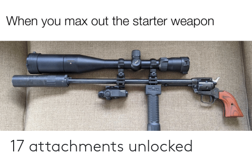Max: When you max out the starter weapon  ILLO 17 attachments unlocked
