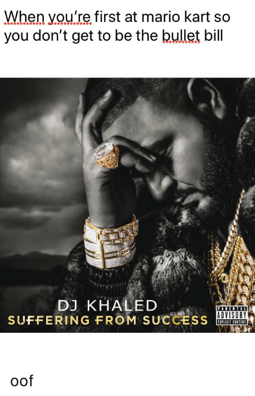 DJ Khaled, Mario Kart, and Mario: When you.re first at mario kart so  you don't get to be the bullet bill  DJ KHALED  SUFFERING FROM SUCCESS