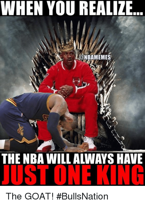 Alwaysed: WHEN YOU REALIZE...  @NBAMEMES  THE NBA WILL ALWAYS HAVE  JUST ONE KING The GOAT! #BullsNation