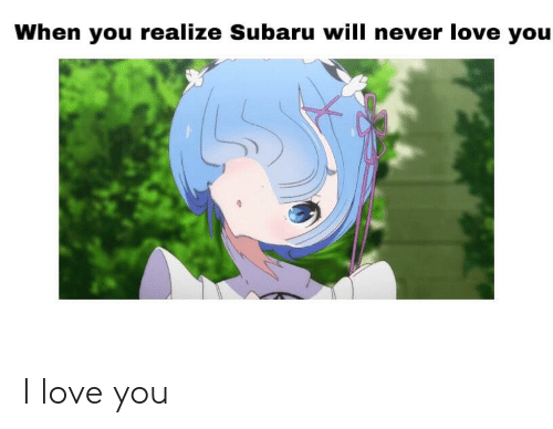 Anime, Love, and I Love You: When you realize Subaru will never love you I love you