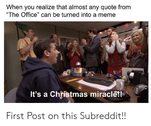 "Christmas, Meme, and The Office: When you realize that almost any quote from  ""The Office"" can be turned into a meme  It's a Chřistmas miraclet! First Post on this Subreddit!!"