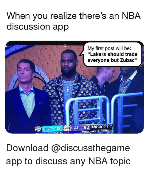 """Los Angeles Lakers, Nba, and Wednesday: When you realize there's an NBA  diSCUSsion app  My first post will be:  """"Lakers should trade  everyone but Zubac  ОКС 101  LAL 9217 17  BONUSE  NBA WEDNESDAY  ONUSTO:1 Download @discussthegame app to discuss any NBA topic"""