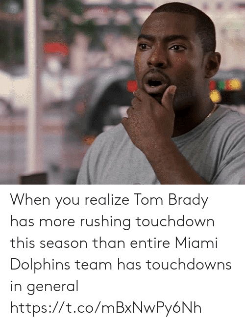 Football, Nfl, and Sports: When you realize Tom Brady has more rushing touchdown this season than entire Miami Dolphins team has touchdowns in general https://t.co/mBxNwPy6Nh