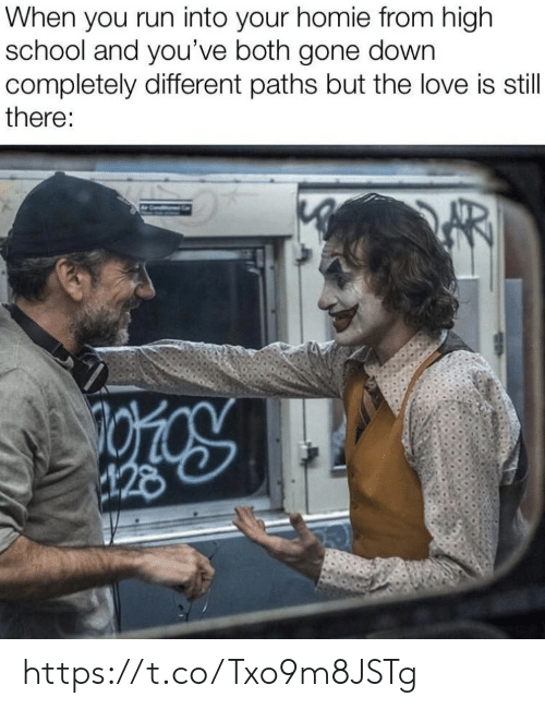 homie: When you run into your homie from high  school and you've both gone down  completely different paths but the love is still  there:  428 https://t.co/Txo9m8JSTg