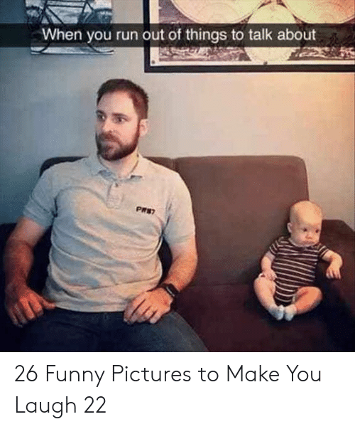 Funny, Run, and Pictures: When you run out of things to talk about 26 Funny Pictures to Make You Laugh 22