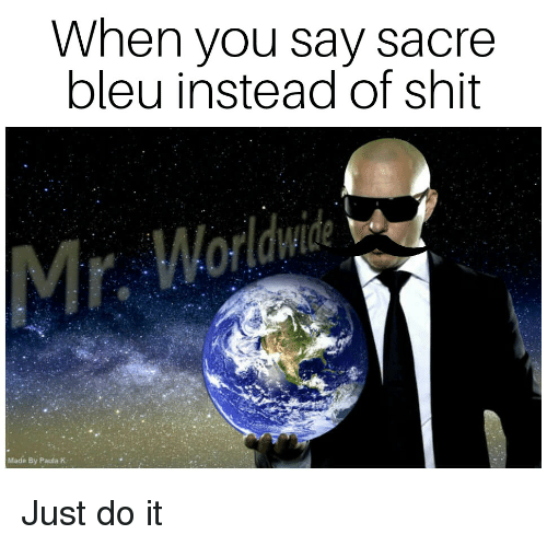 Just Do It, Reddit, and Shit: When you say sacre  bleu instead of shit  Made By Paula K