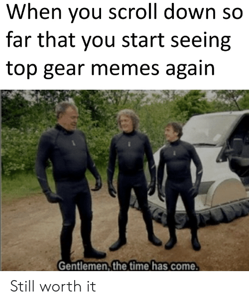 When You Scroll Down So Far That You Start Seeing Top Gear Memes