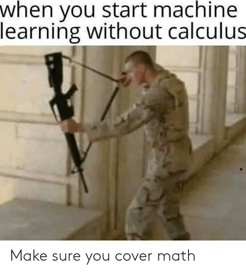 Math, Machine Learning, and Calculus: when you start machine  learning without calculus Make sure you cover math