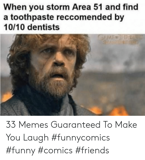 Toothpaste: When you storm Area 51 and find  a toothpaste reccomended by  10/10 dentists  GFHP 33 Memes Guaranteed To Make You Laugh #funnycomics #funny #comics #friends