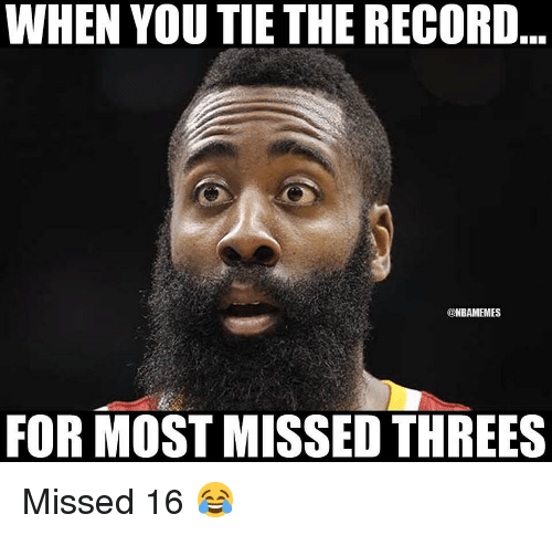 Threes: WHEN YOU TIE THE RECORD  @NBAMEMES  FOR MOST MISSED THREES Missed 16 😂
