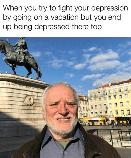 Memes, Depression, and Vacation: When you try to fight your depression  by going on a vacation but you end  up being depressed there too  DE POKTUGAL P