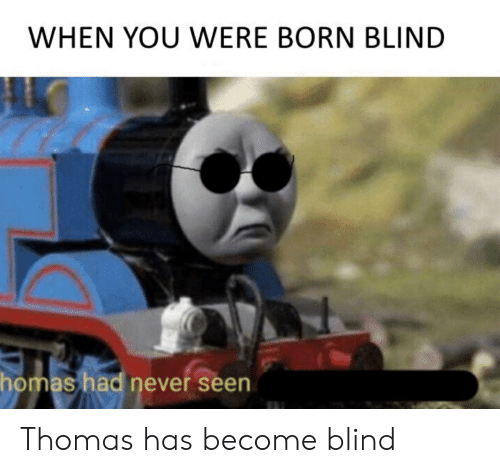 Never, Thomas, and You: WHEN YOU WERE BORN BLIND  homas had never seen Thomas has become blind