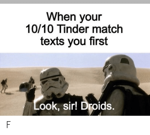 Tinder, Match, and Texts: When your  10/10 Tinder match  texts you first  Look, sir! Droids. F