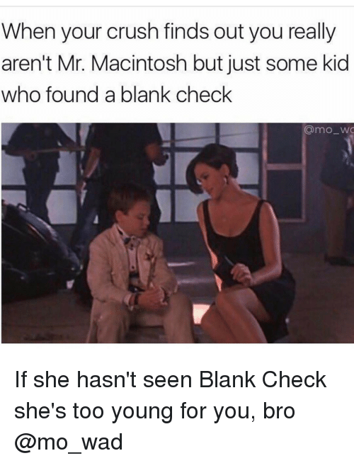 Young For You: When your crush finds out you really  aren't Mr. Macintosh but just some kid  who found a blank check  @mo wa If she hasn't seen Blank Check she's too young for you, bro @mo_wad