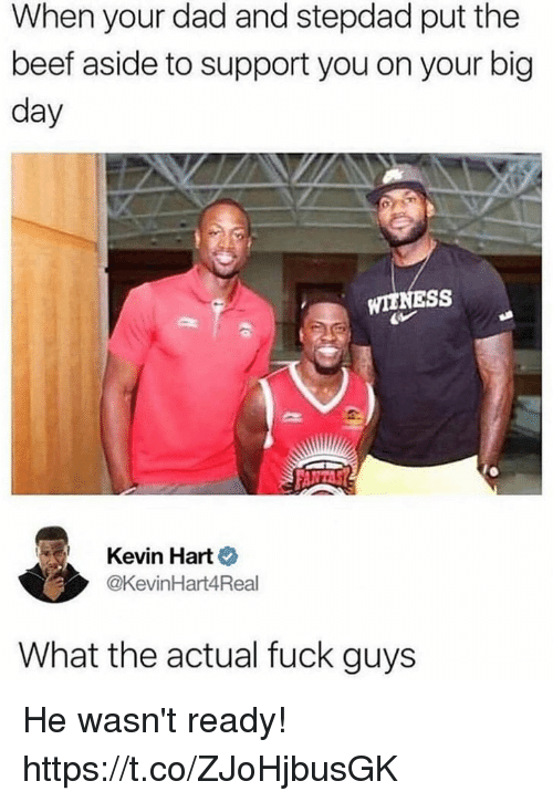 Kevin Hart: When your dad and stepdad put the  beef aside to support you on your big  day  WIENESS  Kevin Hart  @KevinHart4Real  What the actual fuck guys He wasn't ready! https://t.co/ZJoHjbusGK