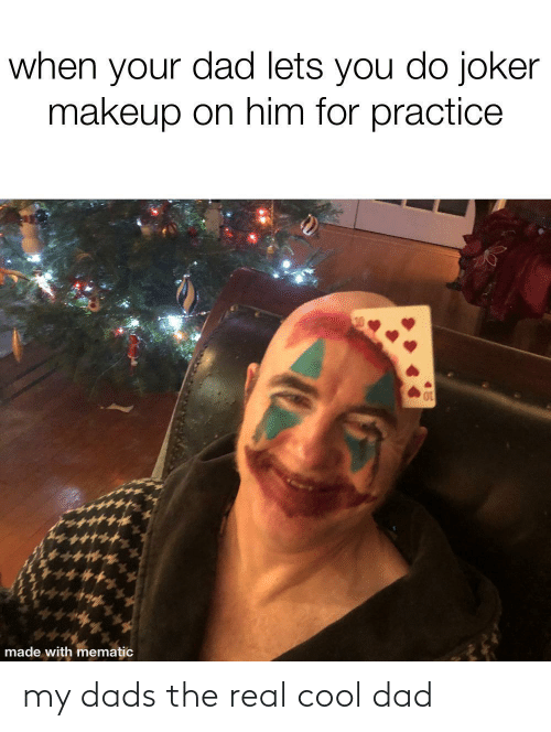 Joker: when your dad lets you do joker  makeup on him for practice  made with mematic my dads the real cool dad