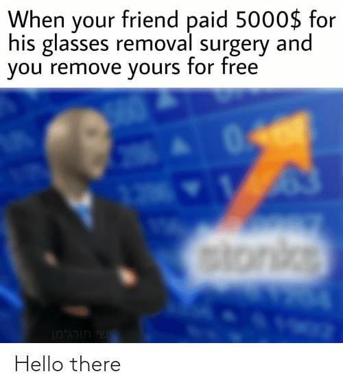 His Glasses: When your friend paid 5000$ for  his glasses removal surgery and  you remove yours for free  046  128  Gtonke  . ש תורג'מ Hello there