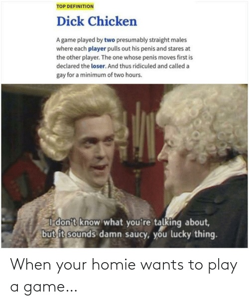 Game: When your homie wants to play a game…