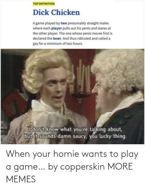 When Your: When your homie wants to play a game… by copperskin MORE MEMES