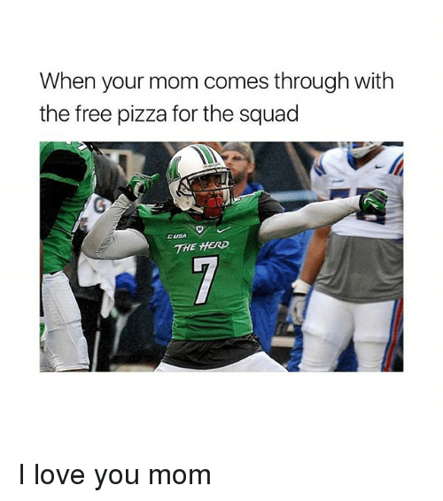 i love you mom: When your mom comes through with  the free pizza for the squad  CUSA  THE HERD. I love you mom