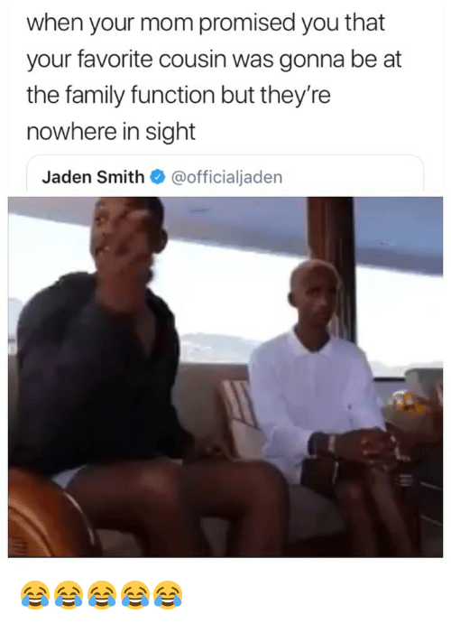 jaden smith: when your mom promised you that  your favorite cousin was gonna be at  the family function but they're  nowhere in sight  Jaden Smith@officialjaden 😂😂😂😂😂