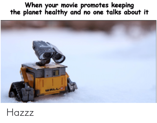 Talks: When your movie promotes keeping  the planet healthy and no one talks about it  WALL E Hazzz