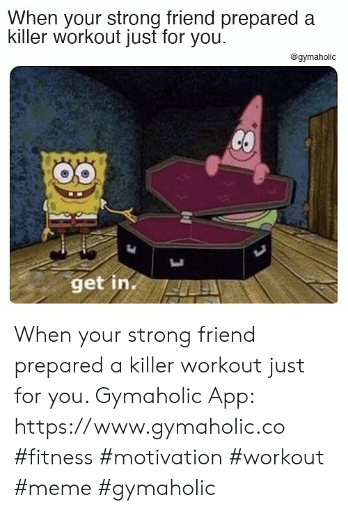 Fitness: When your strong friend prepared a  killer workout just for you  @gymaholic  CO  get in. When your strong friend prepared a killer workout just for you.  Gymaholic App: https://www.gymaholic.co  #fitness #motivation #workout #meme #gymaholic