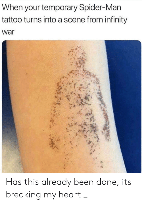 Spider, SpiderMan, and Heart: When your temporary Spider-Man  tattoo turns into a scene from infinity  war Has this already been done, its breaking my heart _