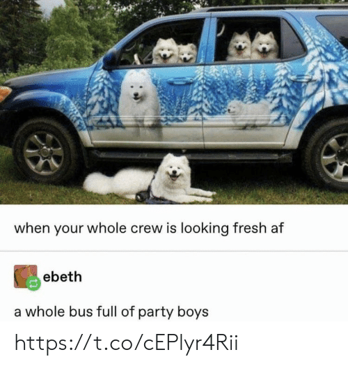 Af, Fresh, and Memes: when your whole crew is looking fresh af  ebeth  a whole bus full of party boys https://t.co/cEPlyr4Rii