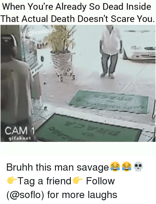 Camming: When You're Already So Dead Inside  That Actual Death Doesn't Scare You.  hoodclips  ur  LIl  CAM 1  gifaknet Bruhh this man savage😂😂💀 👉Tag a friend👉 Follow (@soflo) for more laughs
