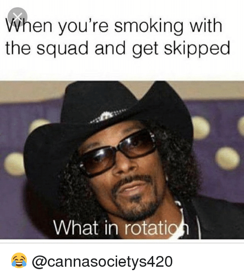 Memes, Smoking, and Squad: When you're smoking with  the squad and get skipped  What in rotatio 😂 @cannasocietys420