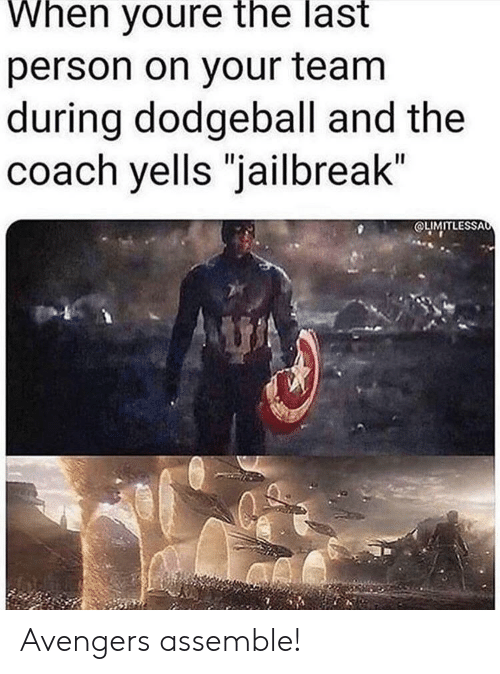 """Dodgeball, Avengers, and Avengers Assemble: When youre the last  person on your team  during dodgeball and the  coach yells """"jailbreak""""  OLIMITLESSAo Avengers assemble!"""