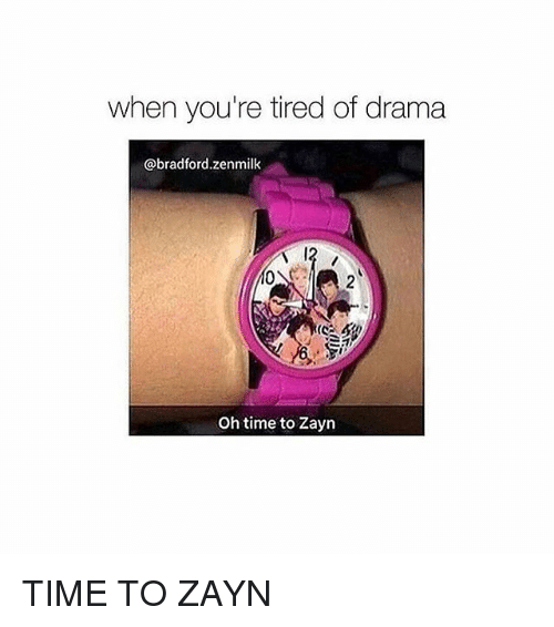 Memes, Time, and 🤖: when you're tired of drama  @bradford zenmilk  Oh time to Zayn TIME TO ZAYN