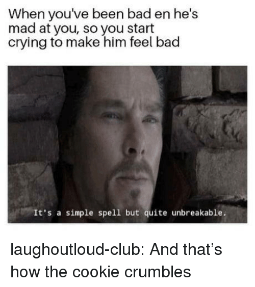 Bad, Club, and Crying: When youve been bad en he's  mad at you, so you start  crying to make him feel bad  It's a simple spell but quite unbreakable. laughoutloud-club:  And that's how the cookie crumbles
