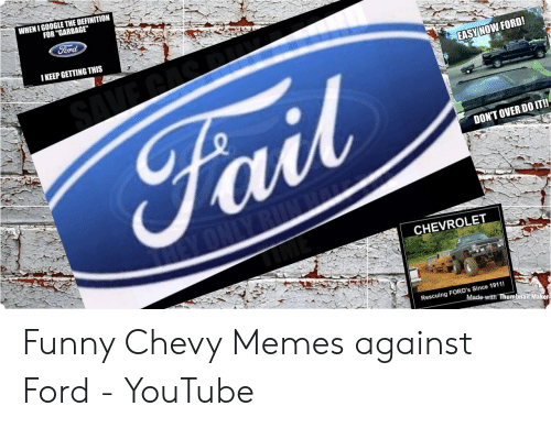 """Ford Memes Funny: WHENIG00GLE THE DEFINITION  FOR """"GARBAGE""""  ord  I KEEP GETTING THIS  EASY NOW FORD!  DONT OVER DO IT!  CHEVROLET  Rescuing FORD's Since 1911!  umbnailfMaker Funny Chevy Memes against Ford - YouTube"""