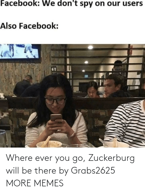 Where: Where ever you go, Zuckerburg will be there by Grabs2625 MORE MEMES