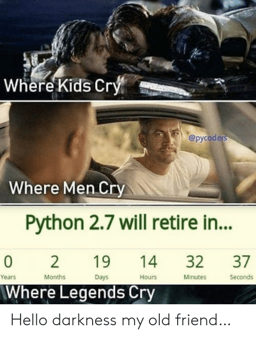 Hello, Kids, and Hello Darkness, My Old Friend: Where Kids Cry  @русoders  Where Men Cry  Python 2.7 will retire in...  37  0  2  19  32  14  Seconds  Months  Minutes  Years  Days  Hours  Where Legends Cry Hello darkness my old friend…