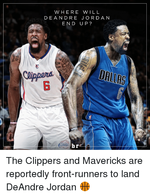Front Runners: WHERE WILL  DE ANDRE JORDAN  END UP?  br  LIPPERS The Clippers and Mavericks are reportedly front-runners to land DeAndre Jordan 🏀
