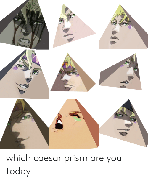 Today, Prism, and Caesar: which caesar prism are you today