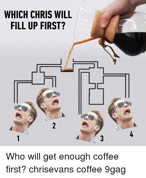 fill up: WHICH CHRIS WILL  FILL UP FIRST?  @9GA Who will get enough coffee first?⠀ chrisevans coffee 9gag
